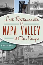 Lost Restaurants of Napa Valley and Their Recipes, by Alexandria Brown