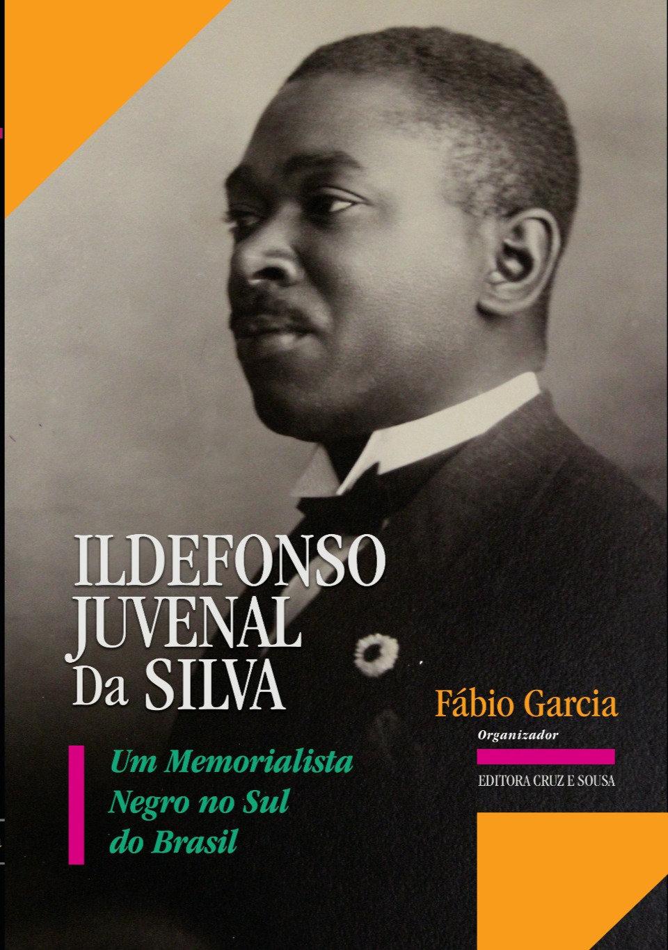 Ildefonso Juvenal da Silva: um memorialista negro no Sul do Brasil   Editora Cruz e Sousa