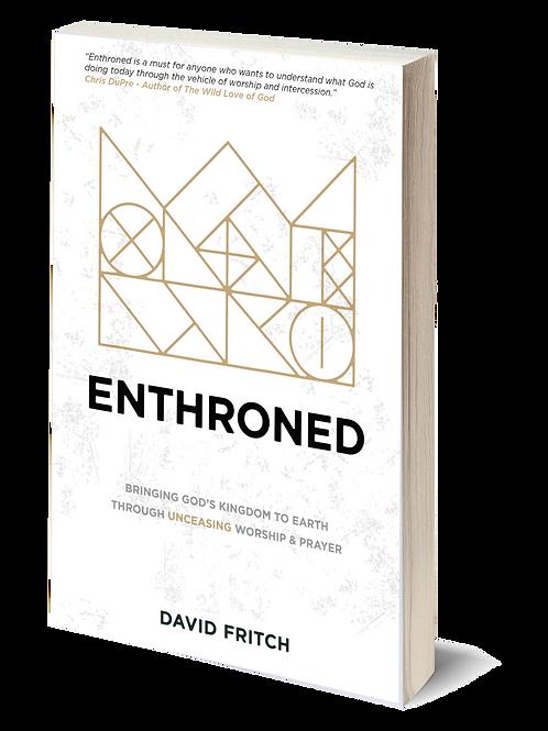 Enthroned: Bringing God's Kingdom to Earth through Unceasing Worship & Prayer