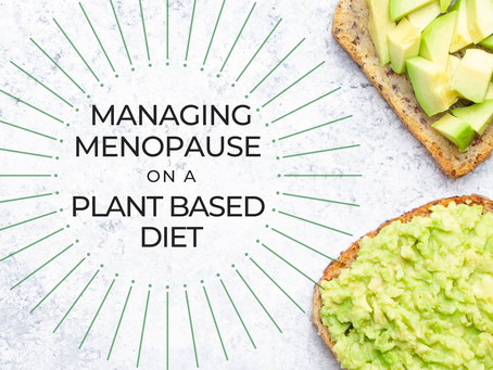 Managing Menopause on a Plant Based Diet