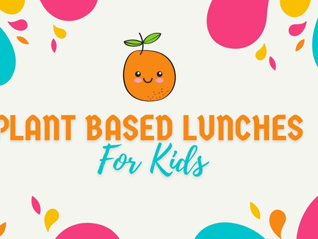 Plant Based Lunches - For Kids!