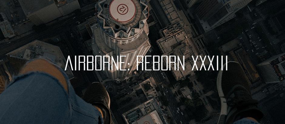 ✈️ AIRBORNE: 🌱REBORN XXXIII