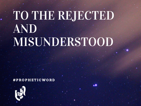 To the rejected and misunderstood
