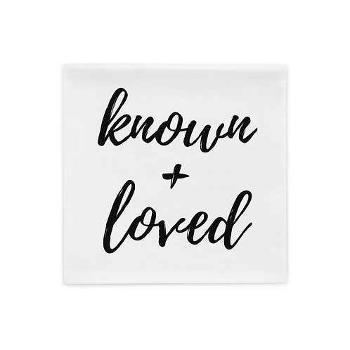 Known And Loved Pillow Case
