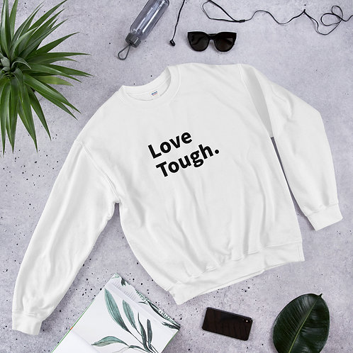 Love Tough. Sweatshirt