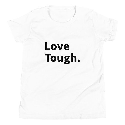 Love Tough. Youth Short Sleeve T-Shirt