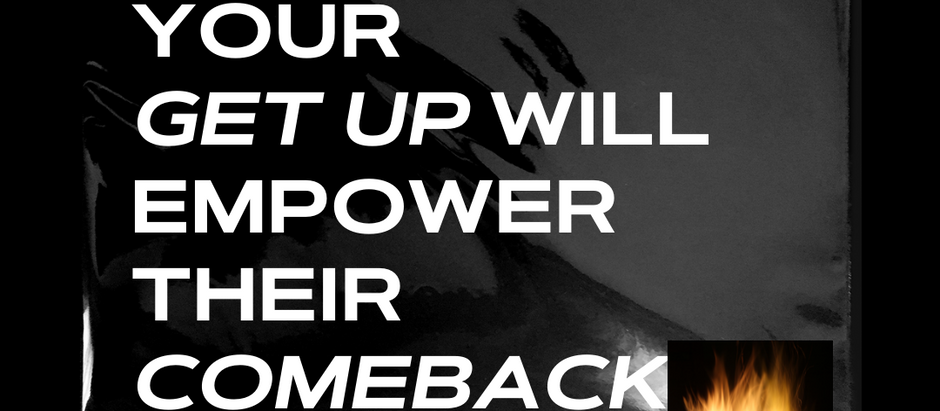 Your Get Up Will Empower Their Comeback