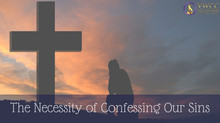 The Necessity of Confessing Our Sins