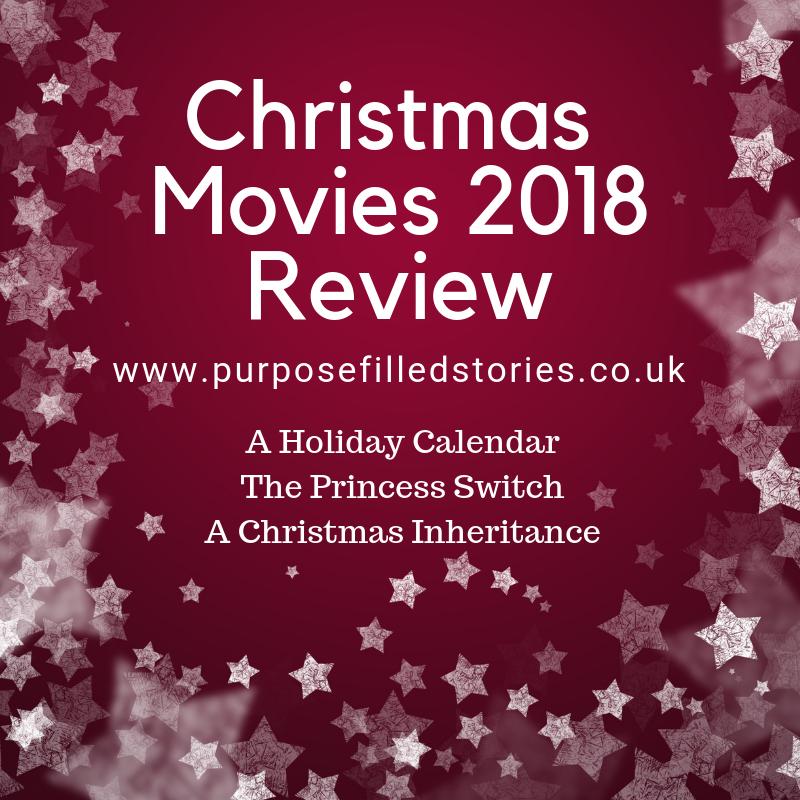 Title Page, Red background, white stars around the edges of picture, white text in the centre reading Christmas Movies 2018 Review - www.purposefilledstories.co.uk - a holiday calendar, the princess switch, a Christmas inheritance