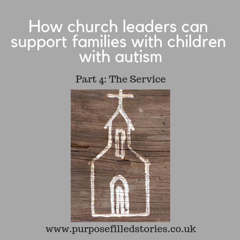 grey background, central photograph of white outline church building painted on wooden surafce. White title above image: How church leaders can support families with children with autism, Underneath in black text: Part 4 the service.  Underneath the image is website address: www.purposefilledstories,co.uk
