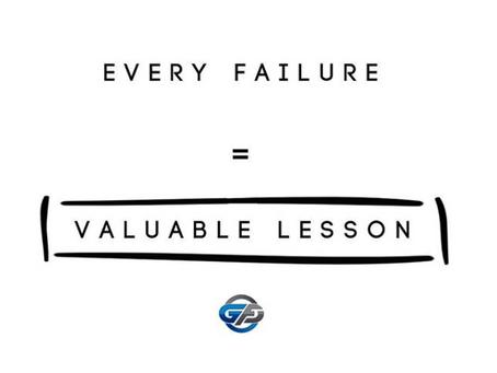Every Failure = Valuable Lesson