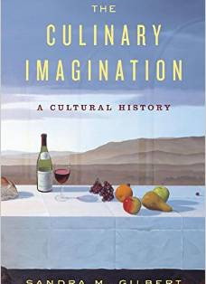 The Culinary Imagination: From Myth to Modernity By Sandra M. Gilbert