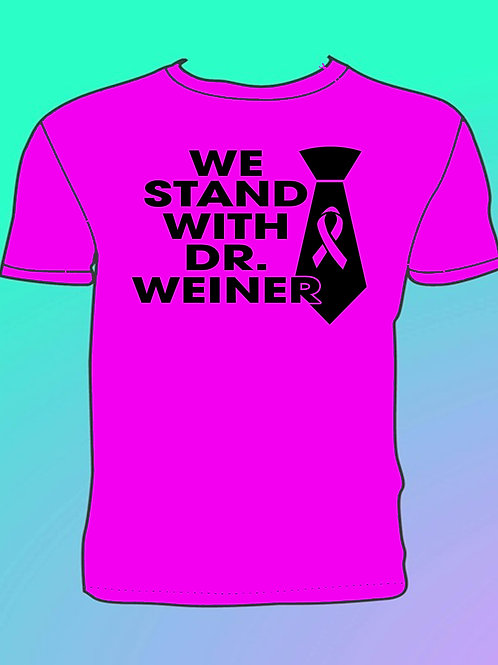 """We Stand With Dr. Weiner""  Pink T-Shirt"