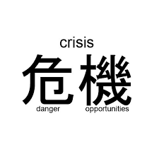 Crisis: A Time of Danger; A Time of Opportunity