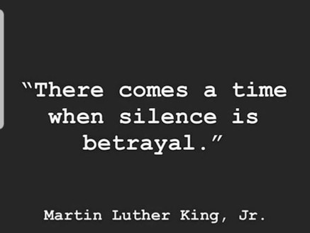 """""""There comes a time when silence is betrayal"""""""