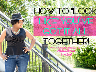 "How to ""Look Like"" You've Got It All Together!"