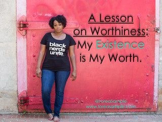 A Lesson on Worthiness: My Existence is My Worth.