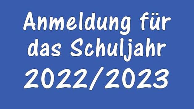 Anmeldung für das Schuljahr 2022/2023