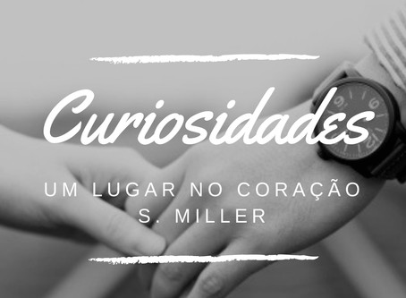 Curiosidades sobre Um Lugar no Coração - S. Miller
