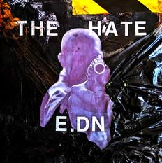 """THE HATE"" E.DN"