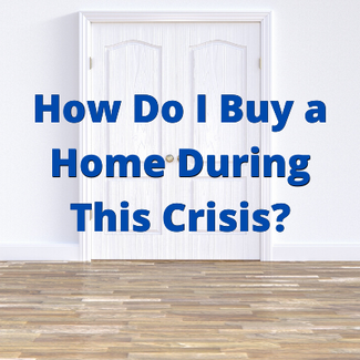 How To Buy a Home in these Uncertain Times