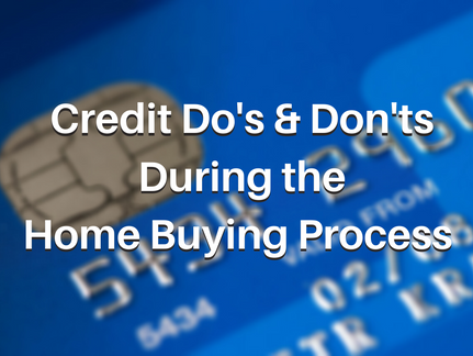 Credit Do's & Don'ts During the Home Buying Process