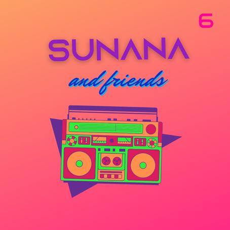 SUNANA & FRIENDS #6