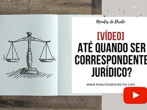 Até quando ser correspondente jurídico?