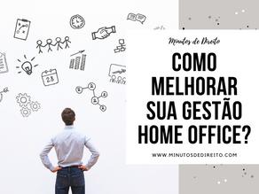 Como melhorar sua gestão home office?