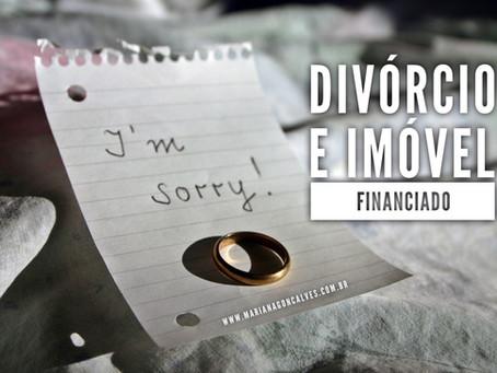 Estou me divorciando e tenho um imóvel financiado, e agora Doutora?