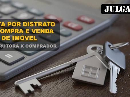 Distrato: Ministro determina devolução de 90% do valor de imóvel a comprador.