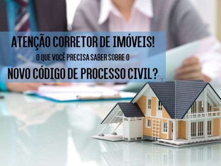 ATENÇÃO CORRETOR DE IMÓVEIS, o que você precisa saber sobre o Novo Código de Processo Civil?