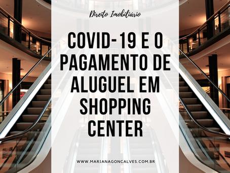 Tenho uma locação em shoppings centers. Devo pagar aluguel em meio à pandemia da COVID-19?