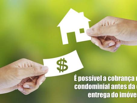 É possível a cobrança de taxa condominial antes da efetiva entrega do imóvel?