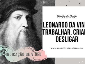 Leonardo da Vinci: Trabalhar, Criar e Desligar