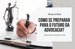 Como se preparar para o futuro da advocacia?