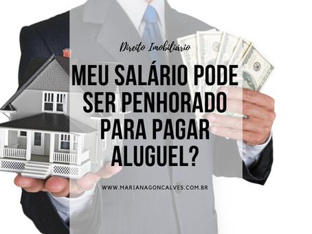 Meu salário pode ser penhorado para pagar aluguel?