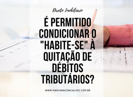"""É permitido condicionar o recebimento do """"habite-se"""" à quitação de débitos tributários?"""