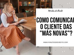 """Como comunicar o cliente das """"más novas""""?"""