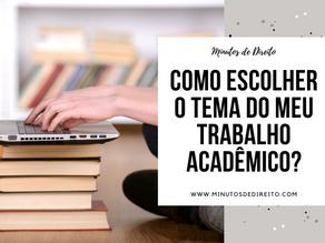 Como escolher o tema do meu trabalho acadêmico (TCC, dissertação, tese ou artigo científico)?