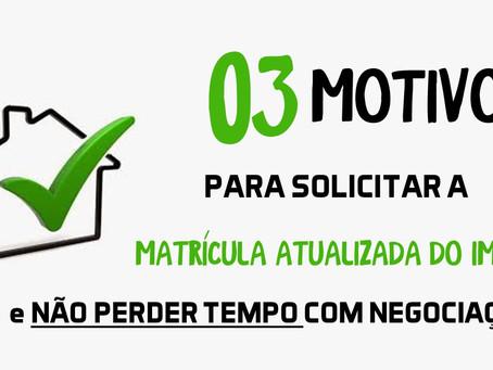 03 PRINCIPAIS MOTIVOS PARA SOLICITAR A MATRÍCULA ATUALIZADA DO IMÓVEL e NÃO TE DEIXAR PERDER TEMPO C