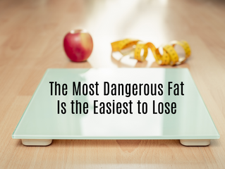 The Most Dangerous Fat Is the Easiest to Lose