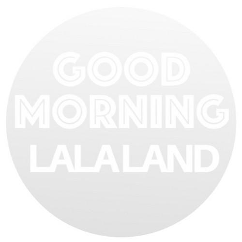Good Morning LaLaLand