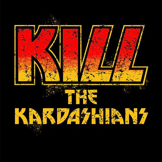 """KILL THE KARDASHIANS"""
