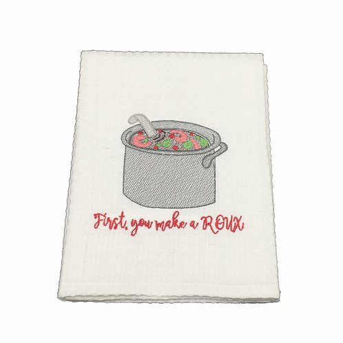 First, You Make Your Roux Dish Towel
