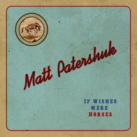 Matt Patershuk - If Wishes Were Horses.j