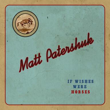 Matt Patershuk - If Wishes Were Horses.j