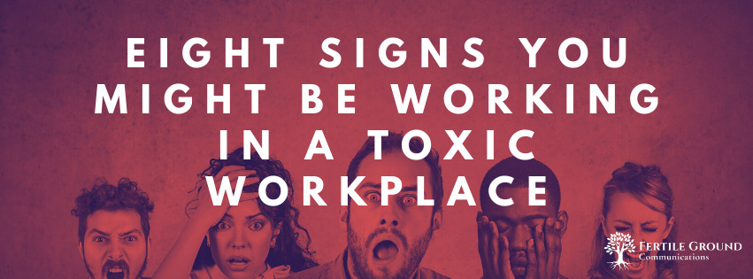 Eight Signs You Might Be Working in a Toxic Workplace