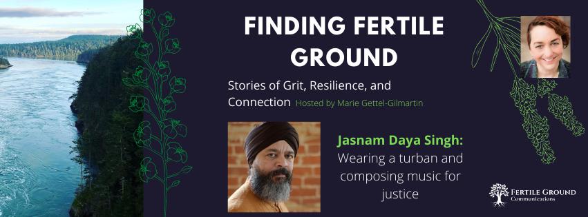 Finding Fertile Ground Podcast, Jasnam Daya Singh