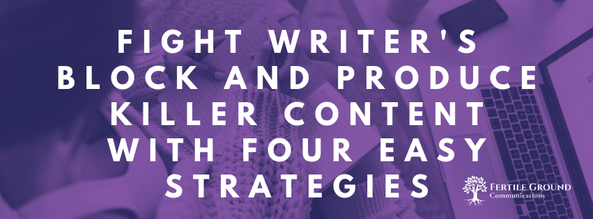 Fight Writer's Block and Produce Killer Content with Four Easy Strategies